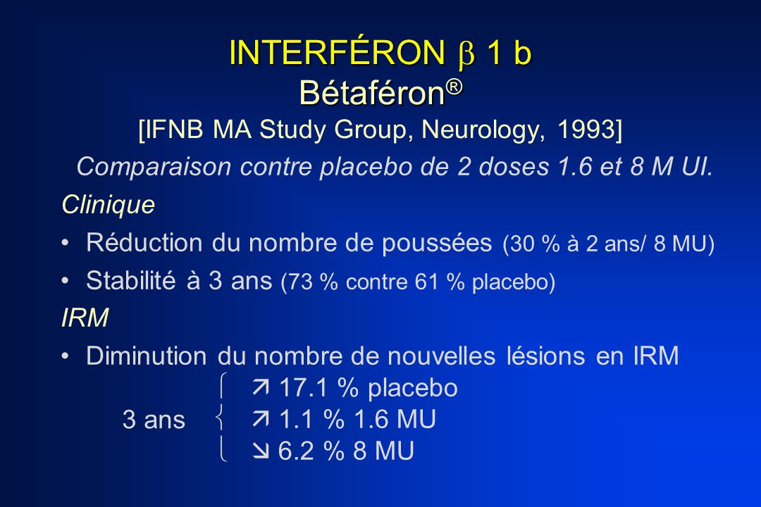 INTERFÉRON  1 b Bétaféron® [IFNB MA Study Group, Neurology, 1993]